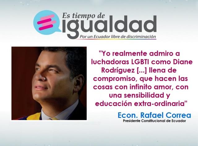 Presidente Rafael Correa - Yo realmente admiro a luchadoras como Diane Rodriguez - Campaña tiempo de Igualdad Ecuador